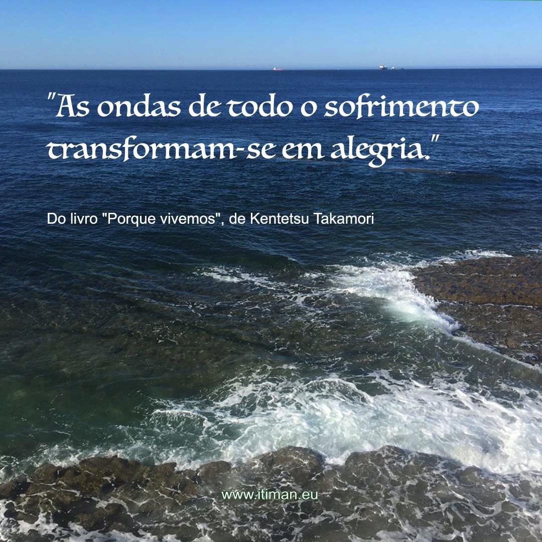 As ondas de todo o sofrimento transformam-se em alegria